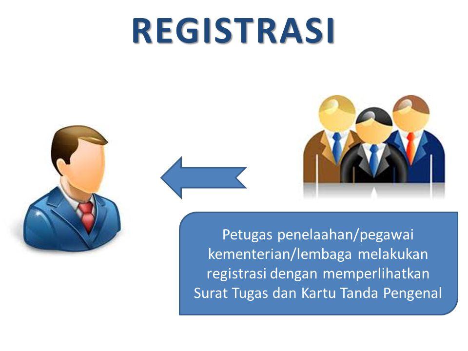 REGISTRASI Petugas penelaahan/pegawai kementerian/lembaga melakukan registrasi dengan memperlihatkan Surat Tugas dan Kartu Tanda Pengenal