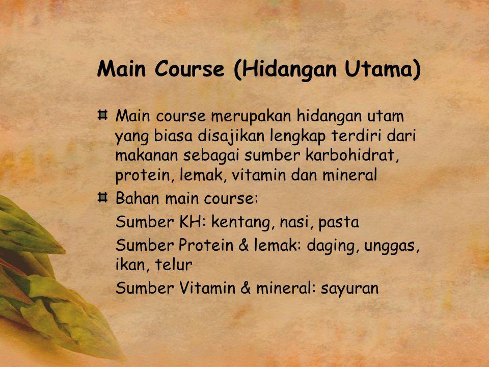 Main Course (Hidangan Utama) Main course merupakan hidangan utam yang biasa disajikan lengkap terdiri dari makanan sebagai sumber karbohidrat, protein