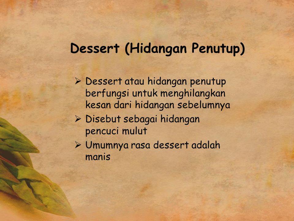 Dessert (Hidangan Penutup)  Dessert atau hidangan penutup berfungsi untuk menghilangkan kesan dari hidangan sebelumnya  Disebut sebagai hidangan pen