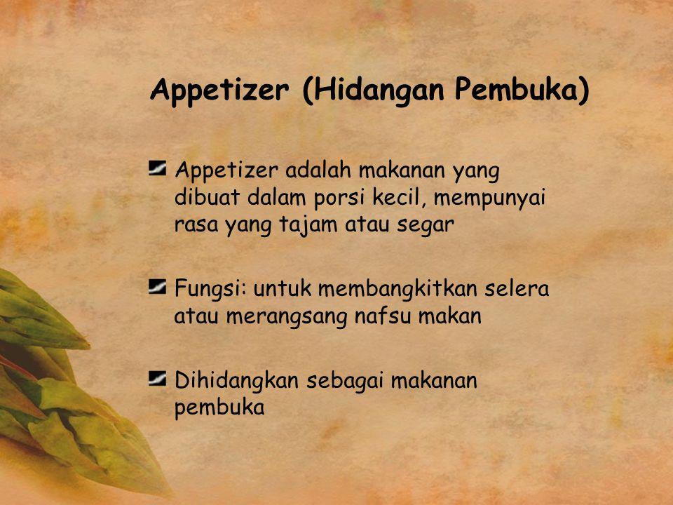 Appetizer (Hidangan Pembuka) Appetizer adalah makanan yang dibuat dalam porsi kecil, mempunyai rasa yang tajam atau segar Fungsi: untuk membangkitkan