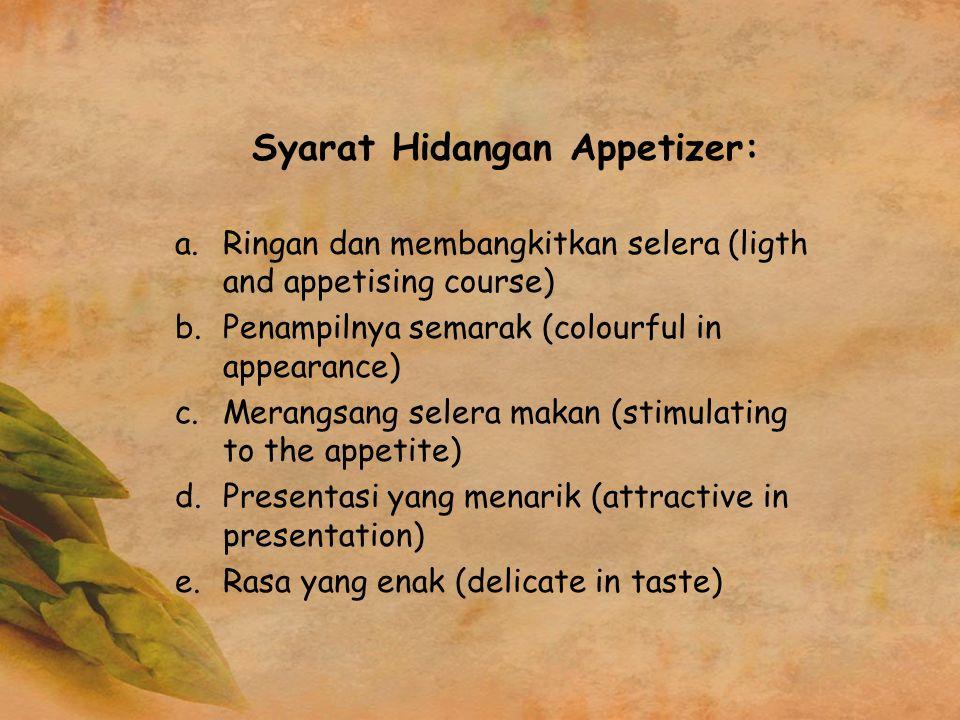 Syarat Hidangan Appetizer: a.Ringan dan membangkitkan selera (ligth and appetising course) b.Penampilnya semarak (colourful in appearance) c.Merangsan