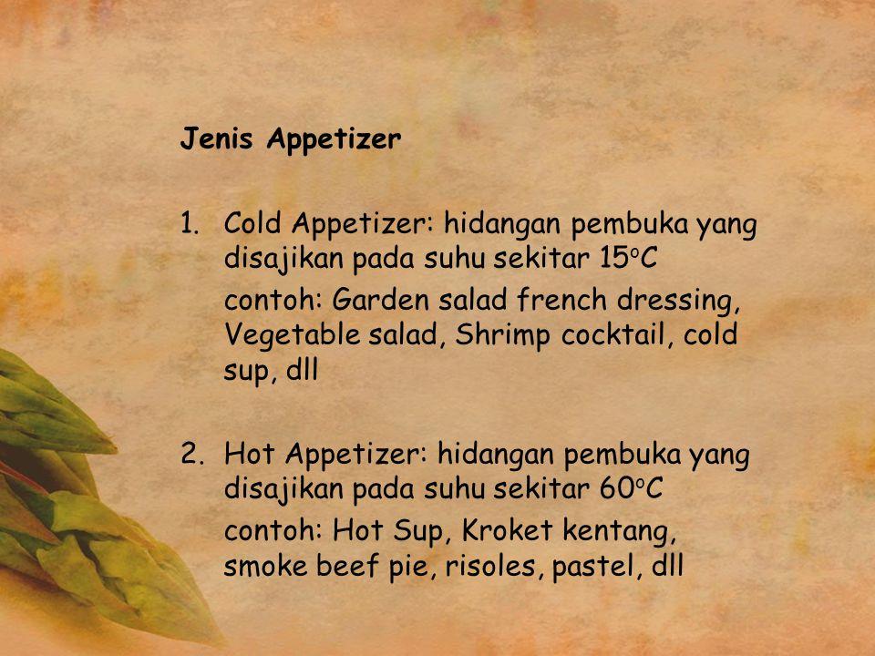 Jenis Appetizer 1.Cold Appetizer: hidangan pembuka yang disajikan pada suhu sekitar 15 o C contoh: Garden salad french dressing, Vegetable salad, Shri
