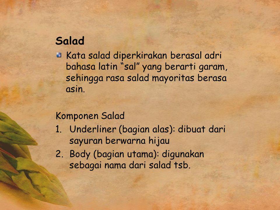 "Salad Kata salad diperkirakan berasal adri bahasa latin ""sal"" yang berarti garam, sehingga rasa salad mayoritas berasa asin. Komponen Salad 1.Underlin"
