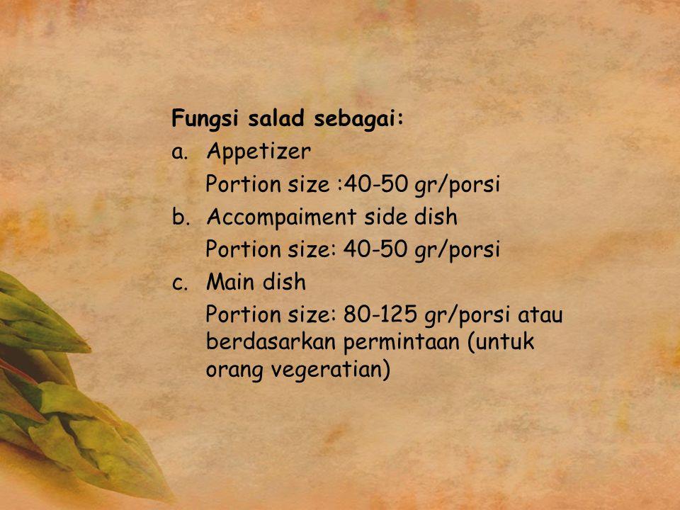Fungsi salad sebagai: a.Appetizer Portion size :40-50 gr/porsi b.Accompaiment side dish Portion size: 40-50 gr/porsi c.Main dish Portion size: 80-125