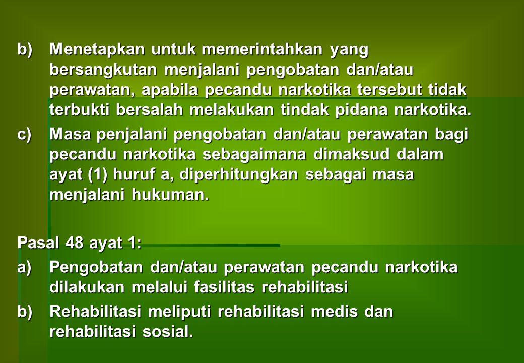 Pasal 49 ayat 1: Rehabilitasi medis pecandu narkotika dilakukan di rumah sakit yang ditunjuk oleh Menteri Kesehatan.