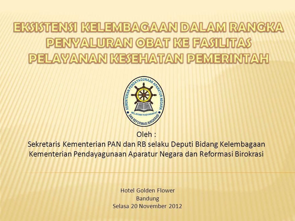 Oleh : Sekretaris Kementerian PAN dan RB selaku Deputi Bidang Kelembagaan Kementerian Pendayagunaan Aparatur Negara dan Reformasi Birokrasi Hotel Gold