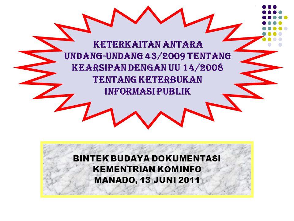 BINTEK BUDAYA DOKUMENTASI KEMENTRIAN KOMINFO MANADO, 13 JUNI 2011 KETERKAITAN ANTARA UNDANG-UNDANG 43/2009 TENTANG KEARSIPAN DENGAN UU 14/2008 TENTANG