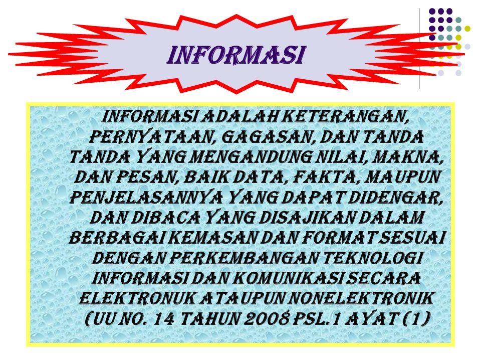 Informasi adalah keterangan, pernyataan, gagasan, dan tanda tanda yang mengandung nilai, makna, dan pesan, baik data, fakta, maupun penjelasannya yang