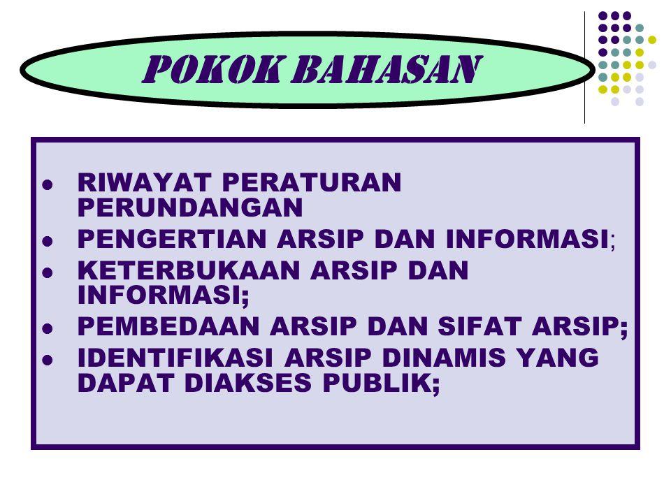 RIWAYAT PERATURAN PERUNDANGAN PENGERTIAN ARSIP DAN INFORMASI ; KETERBUKAAN ARSIP DAN INFORMASI; PEMBEDAAN ARSIP DAN SIFAT ARSIP; IDENTIFIKASI ARSIP DI
