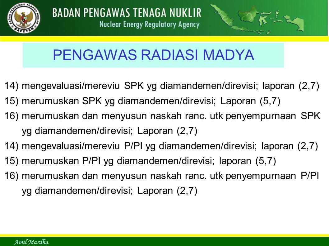 Amil Mardha PENGAWAS RADIASI MADYA 14) mengevaluasi/mereviu SPK yg diamandemen/direvisi; laporan (2,7) 15) merumuskan SPK yg diamandemen/direvisi; Laporan (5,7) 16) merumuskan dan menyusun naskah ranc.