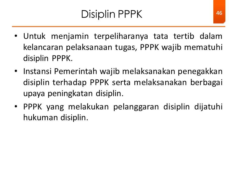 Untuk menjamin terpeliharanya tata tertib dalam kelancaran pelaksanaan tugas, PPPK wajib mematuhi disiplin PPPK.