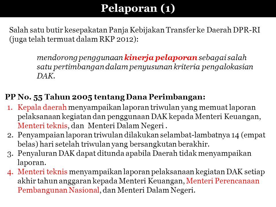 Pelaporan (1) Salah satu butir kesepakatan Panja Kebijakan Transfer ke Daerah DPR-RI (juga telah termuat dalam RKP 2012): mendorong penggunaan kinerja pelaporan sebagai salah satu pertimbangan dalam penyusunan kriteria pengalokasian DAK.