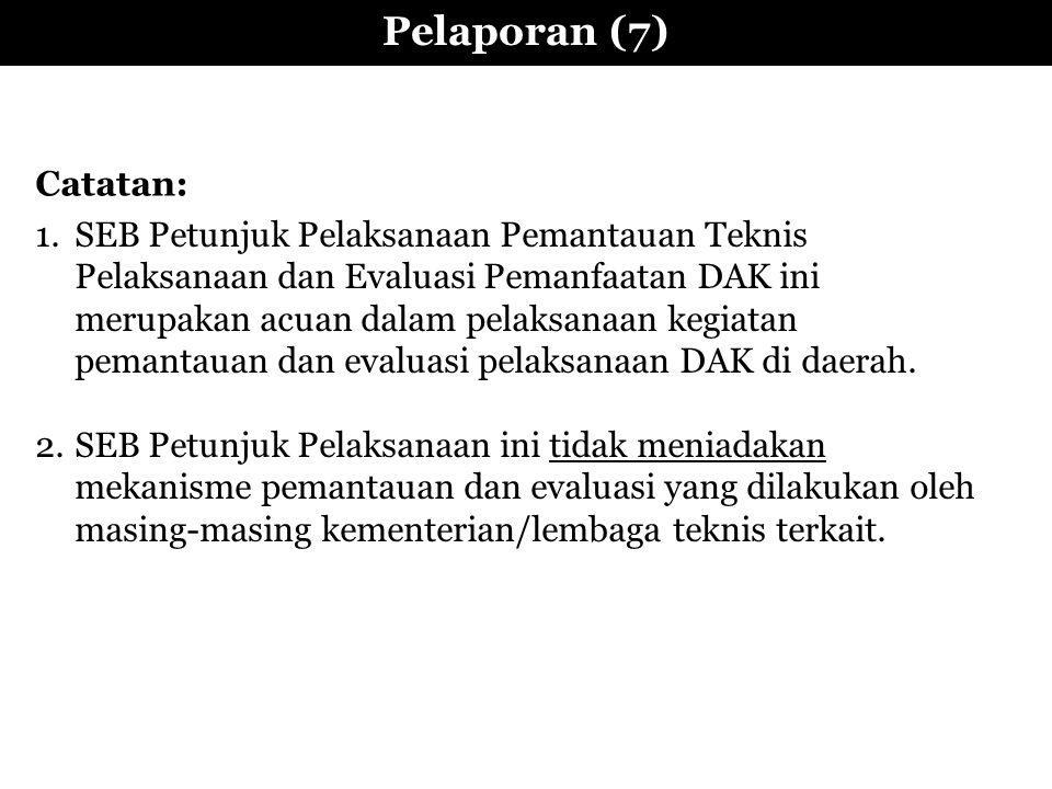 Pelaporan (7) 1.SEB Petunjuk Pelaksanaan Pemantauan Teknis Pelaksanaan dan Evaluasi Pemanfaatan DAK ini merupakan acuan dalam pelaksanaan kegiatan pem