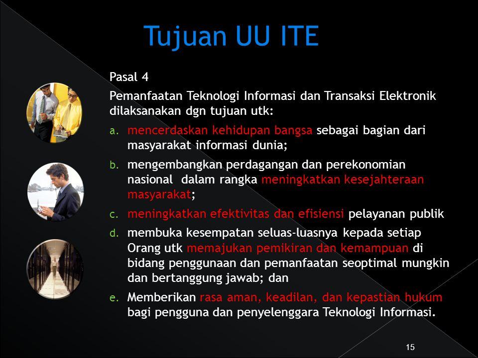 Tujuan UU ITE Pasal 4 Pemanfaatan Teknologi Informasi dan Transaksi Elektronik dilaksanakan dgn tujuan utk: a. mencerdaskan kehidupan bangsa sebagai b