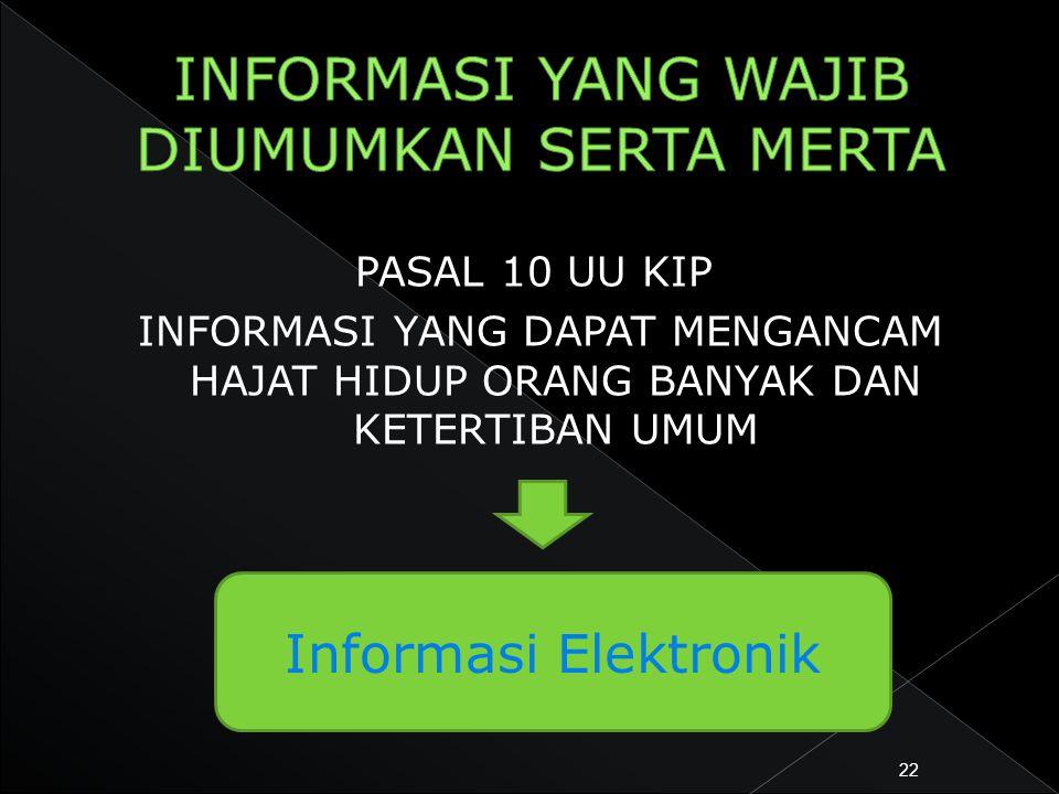 PASAL 10 UU KIP INFORMASI YANG DAPAT MENGANCAM HAJAT HIDUP ORANG BANYAK DAN KETERTIBAN UMUM 22 Informasi Elektronik