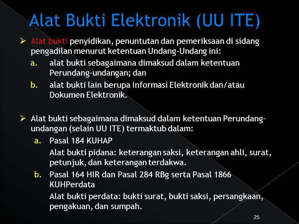 Alat Bukti Elektronik (UU ITE)  Alat bukti penyidikan, penuntutan dan pemeriksaan di sidang pengadilan menurut ketentuan Undang-Undang ini: a.alat bu