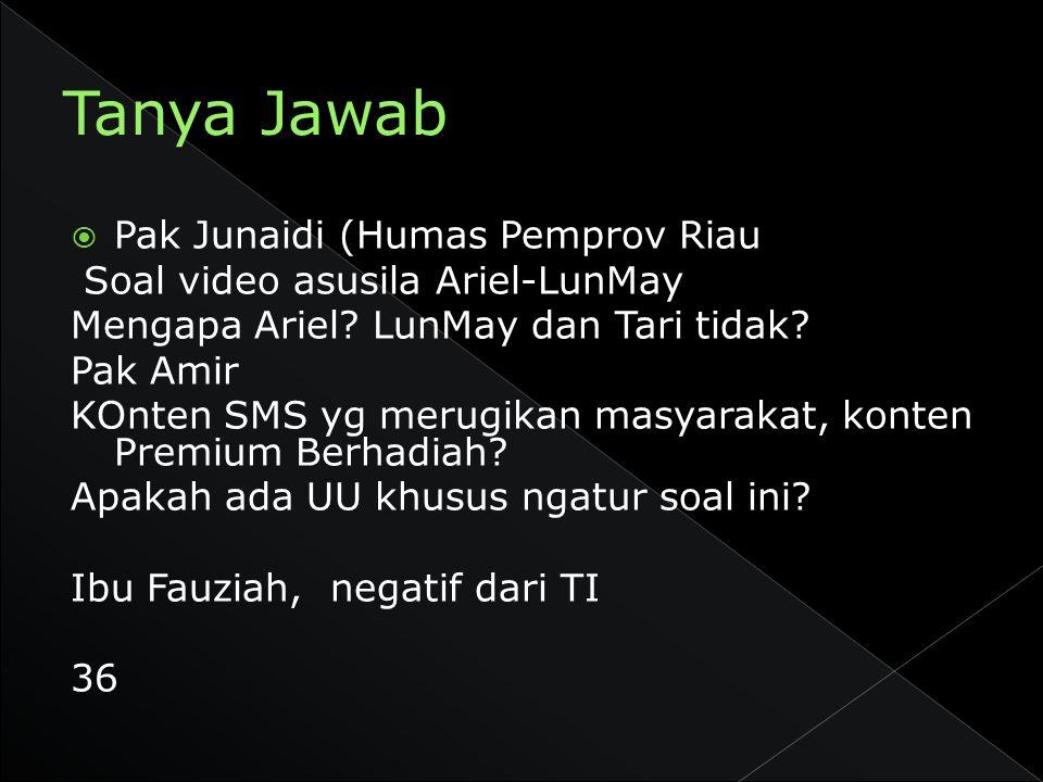  Pak Junaidi (Humas Pemprov Riau Soal video asusila Ariel-LunMay Mengapa Ariel? LunMay dan Tari tidak? Pak Amir KOnten SMS yg merugikan masyarakat, k