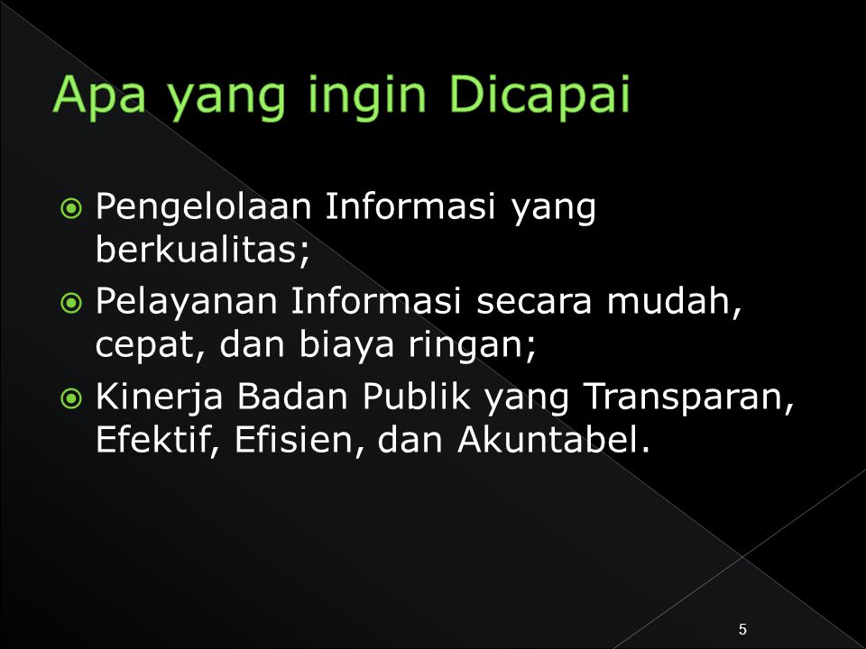  Pengelolaan Informasi yang berkualitas;  Pelayanan Informasi secara mudah, cepat, dan biaya ringan;  Kinerja Badan Publik yang Transparan, Efektif