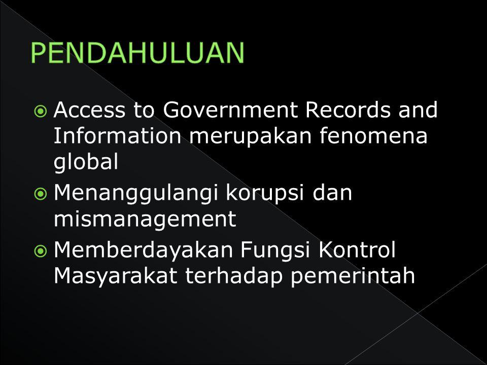  Access to Government Records and Information merupakan fenomena global  Menanggulangi korupsi dan mismanagement  Memberdayakan Fungsi Kontrol Masy