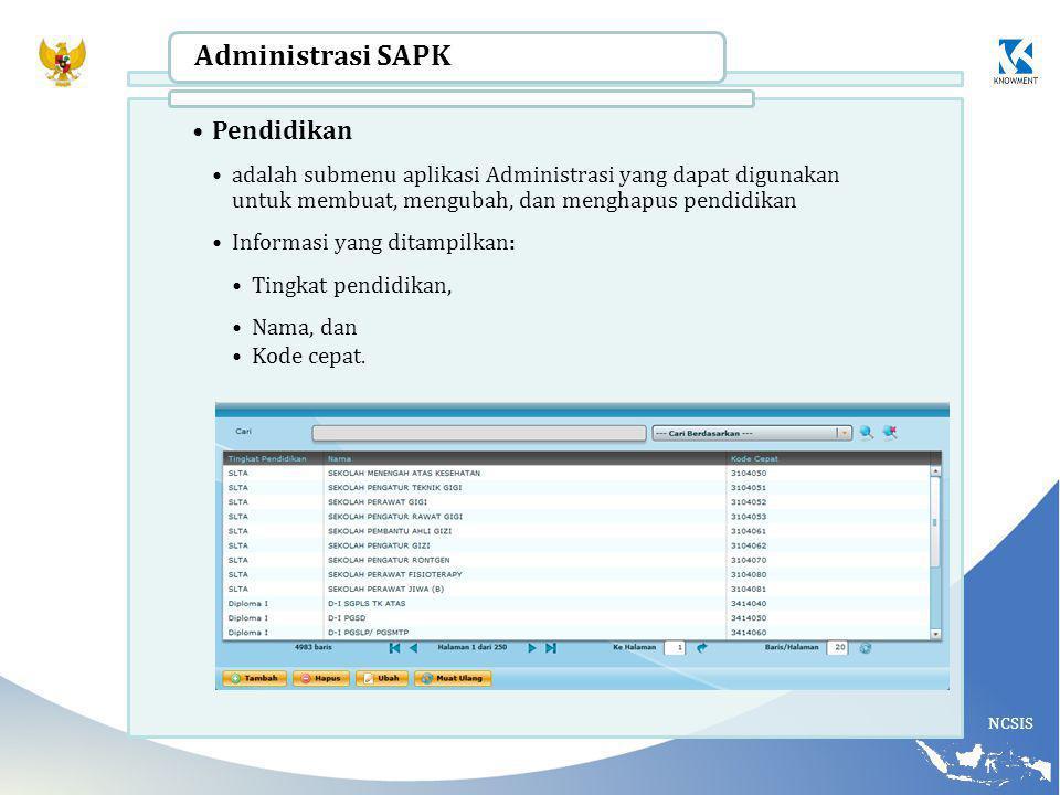 NCSIS Administrasi SAPK Pendidikan adalah submenu aplikasi Administrasi yang dapat digunakan untuk membuat, mengubah, dan menghapus pendidikan Informasi yang ditampilkan: Tingkat pendidikan, Nama, dan Kode cepat.