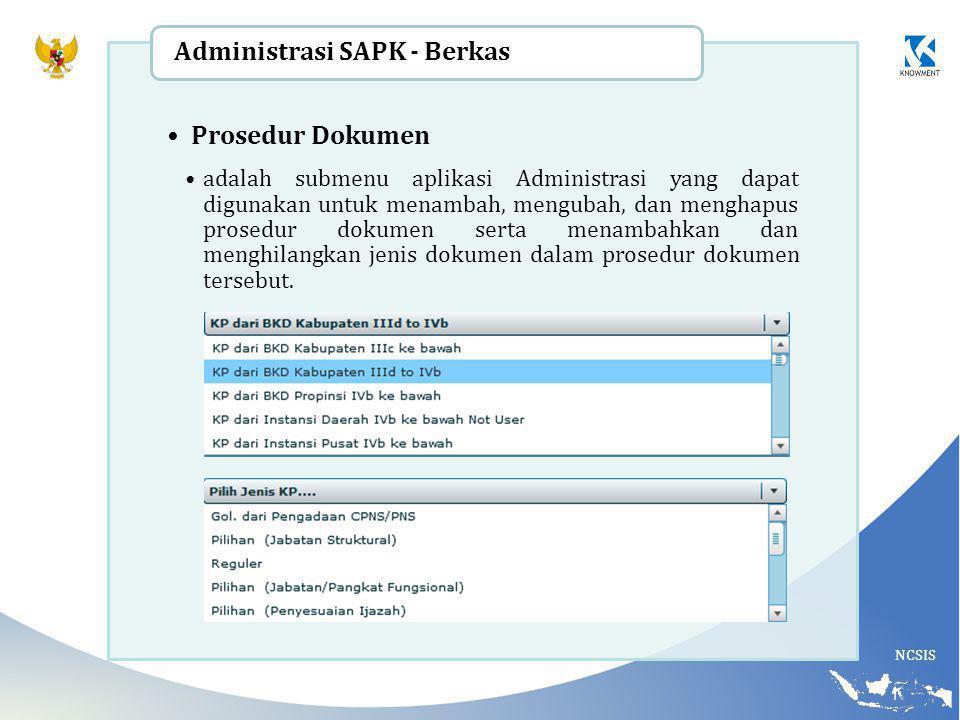 NCSIS Prosedur Dokumen adalah submenu aplikasi Administrasi yang dapat digunakan untuk menambah, mengubah, dan menghapus prosedur dokumen serta menambahkan dan menghilangkan jenis dokumen dalam prosedur dokumen tersebut.