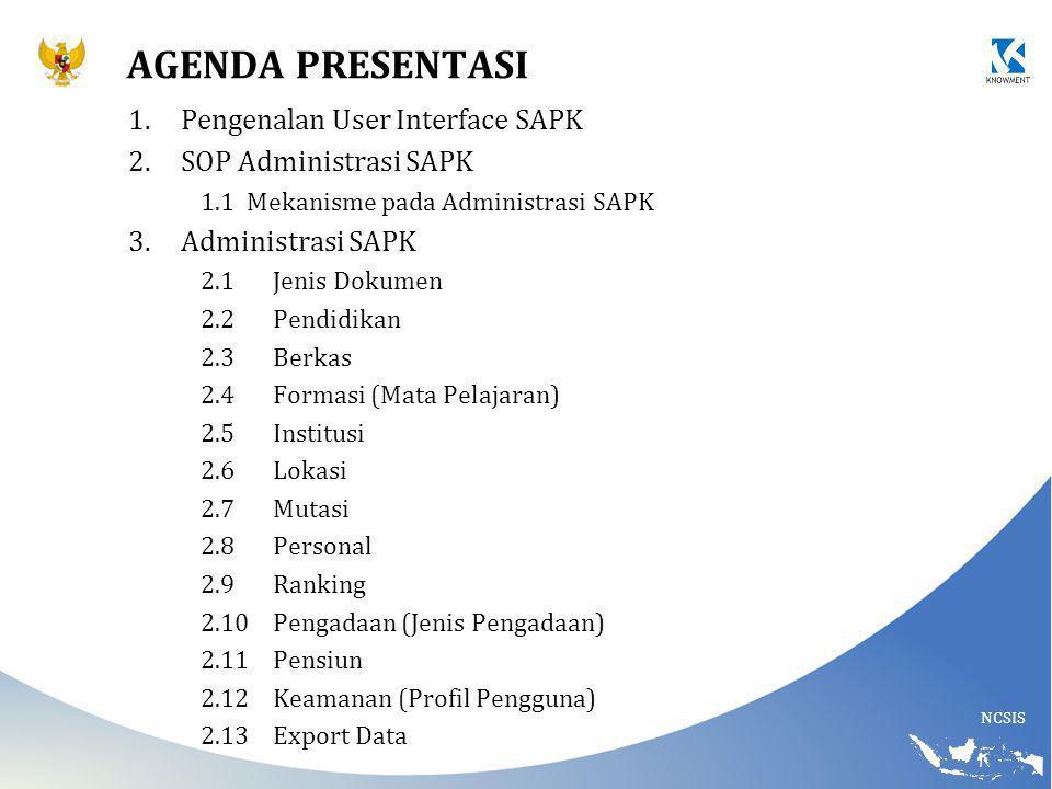 NCSIS AGENDA PRESENTASI 1.Pengenalan User Interface SAPK 2.SOP Administrasi SAPK 1.1Mekanisme pada Administrasi SAPK 3.Administrasi SAPK 2.1Jenis Doku