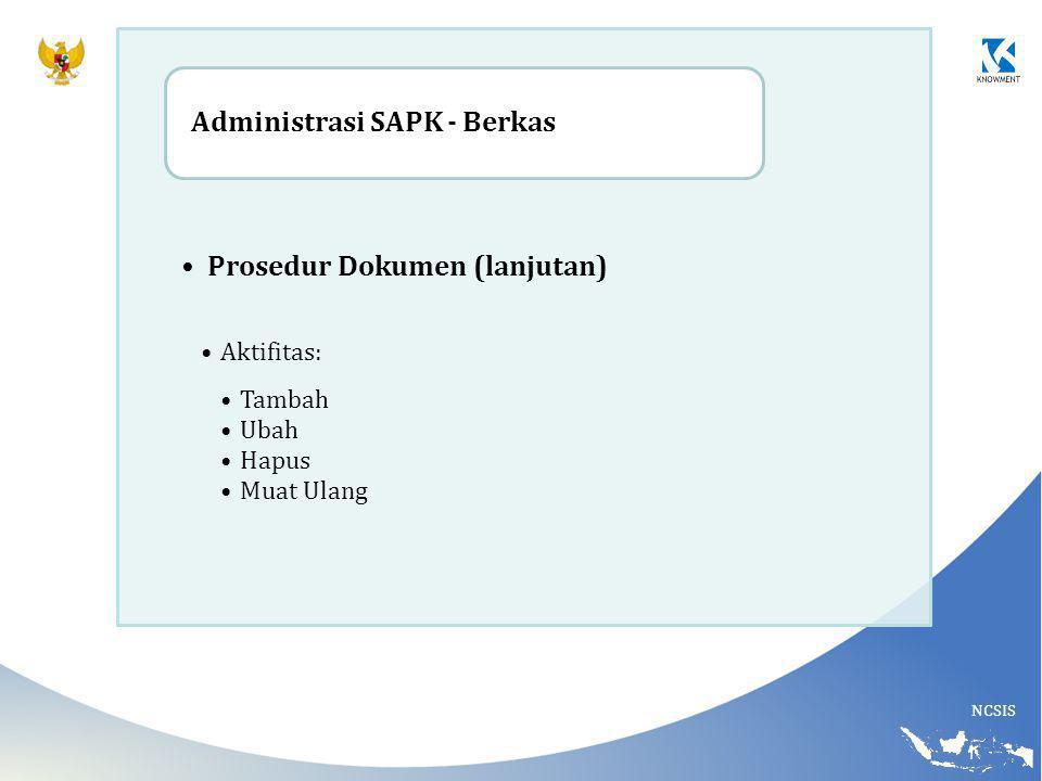 NCSIS Prosedur Dokumen (lanjutan) Aktifitas: Tambah Ubah Hapus Muat Ulang Administrasi SAPK - Berkas