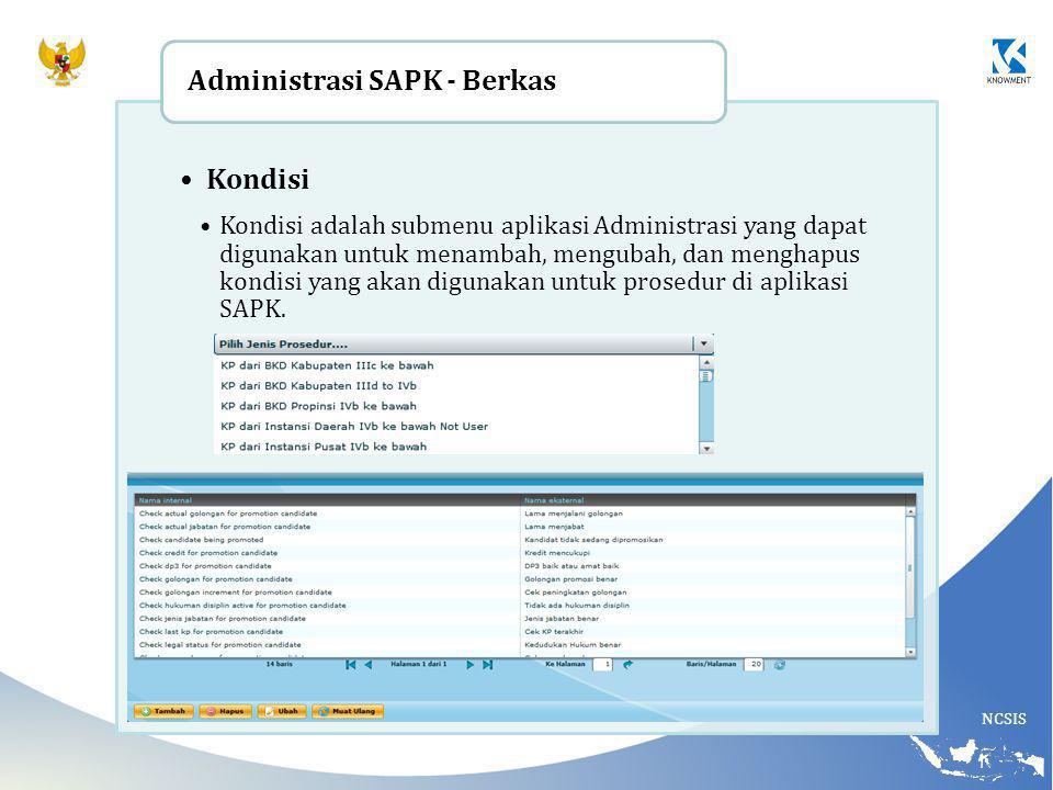 NCSIS Kondisi Kondisi adalah submenu aplikasi Administrasi yang dapat digunakan untuk menambah, mengubah, dan menghapus kondisi yang akan digunakan untuk prosedur di aplikasi SAPK.