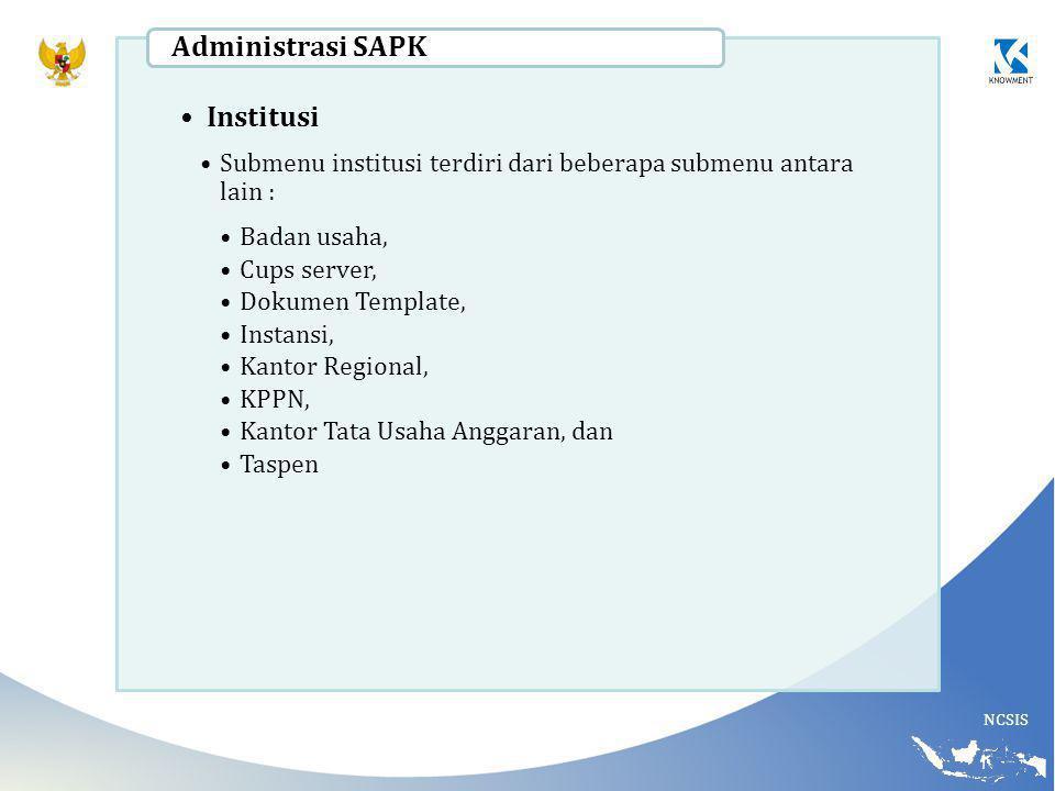 NCSIS Institusi Submenu institusi terdiri dari beberapa submenu antara lain : Badan usaha, Cups server, Dokumen Template, Instansi, Kantor Regional, K