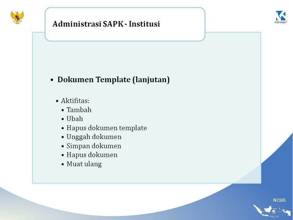 NCSIS Dokumen Template (lanjutan) Aktifitas: Tambah Ubah Hapus dokumen template Unggah dokumen Simpan dokumen Hapus dokumen Muat ulang Administrasi SA