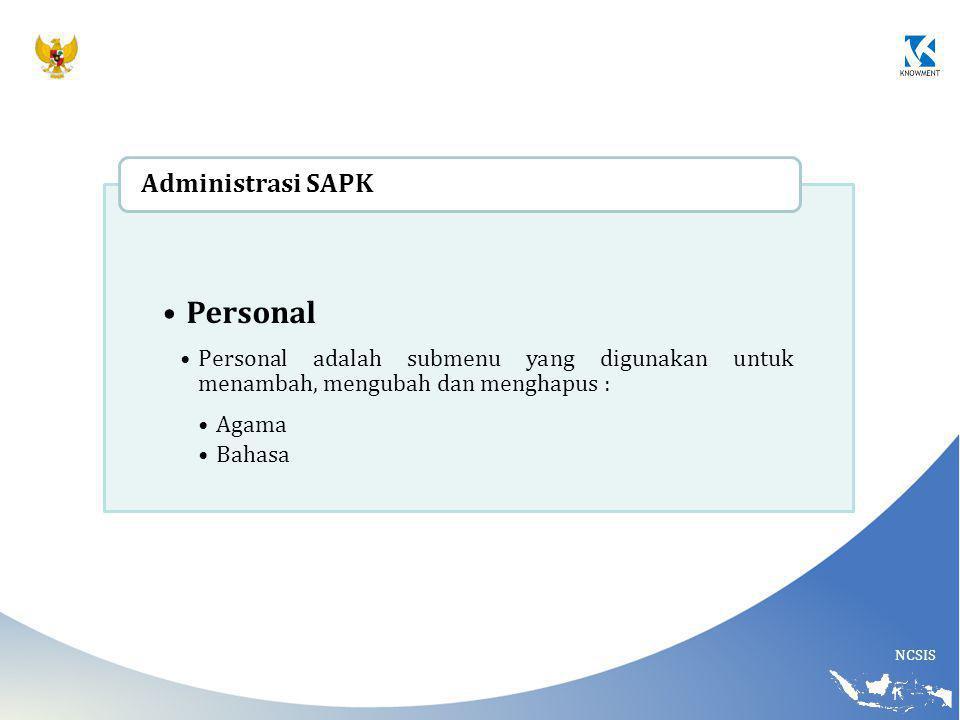 NCSIS Personal Personal adalah submenu yang digunakan untuk menambah, mengubah dan menghapus : Agama Bahasa Administrasi SAPK