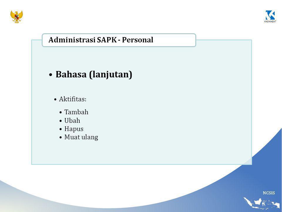 NCSIS Bahasa (lanjutan) Aktifitas: Tambah Ubah Hapus Muat ulang Administrasi SAPK - Personal