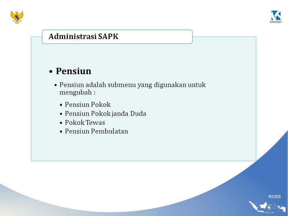 NCSIS Pensiun Pensiun adalah submenu yang digunakan untuk mengubah : Pensiun Pokok Pensiun Pokok janda Duda Pokok Tewas Pensiun Pembulatan Administrasi SAPK