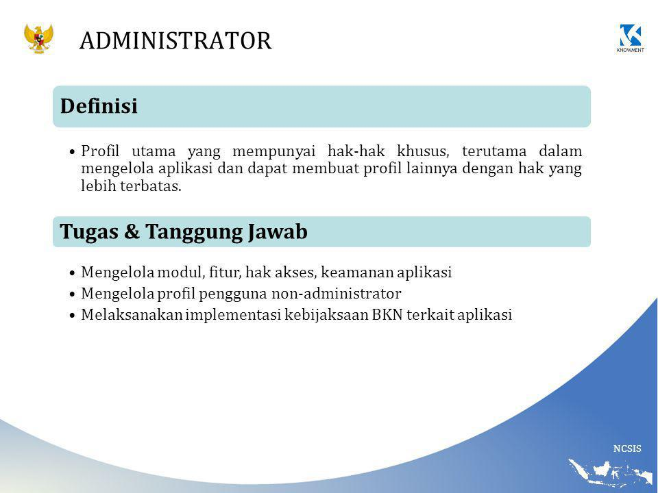 NCSIS ADMINISTRATOR Definisi Profil utama yang mempunyai hak-hak khusus, terutama dalam mengelola aplikasi dan dapat membuat profil lainnya dengan hak yang lebih terbatas.