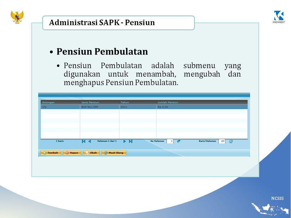 NCSIS Pensiun Pembulatan Pensiun Pembulatan adalah submenu yang digunakan untuk menambah, mengubah dan menghapus Pensiun Pembulatan.