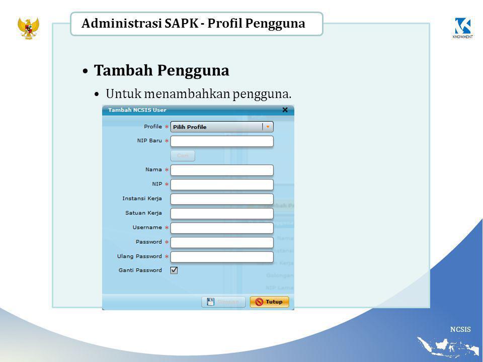 NCSIS Tambah Pengguna Untuk menambahkan pengguna. Administrasi SAPK - Profil Pengguna