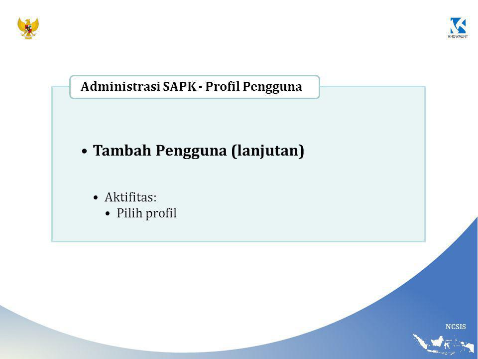 NCSIS Tambah Pengguna (lanjutan) Aktifitas: Pilih profil Administrasi SAPK - Profil Pengguna