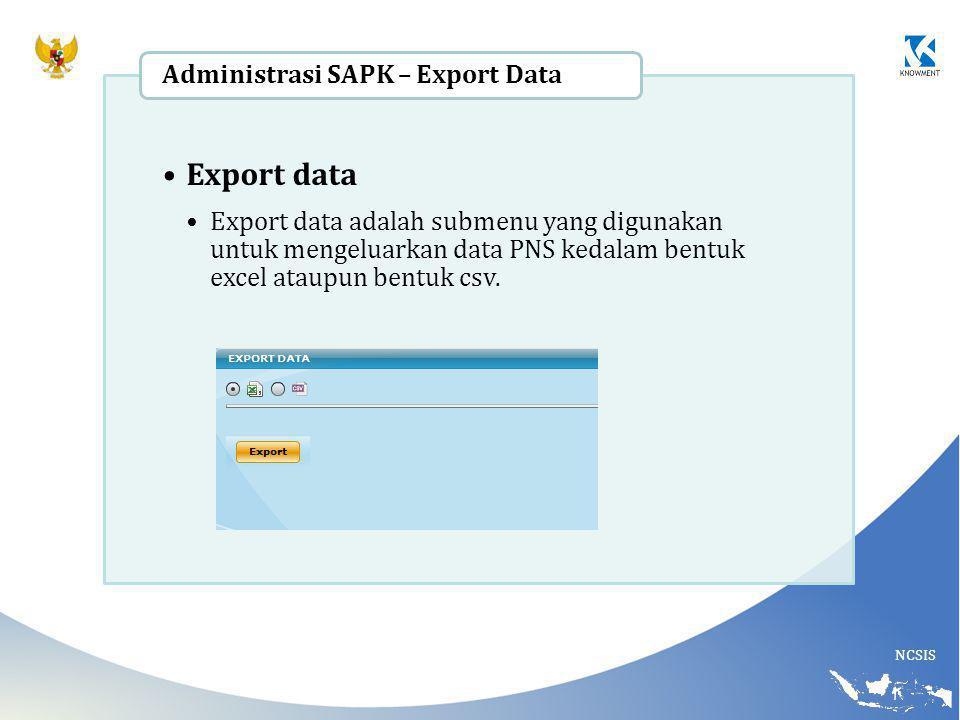 NCSIS Export data Export data adalah submenu yang digunakan untuk mengeluarkan data PNS kedalam bentuk excel ataupun bentuk csv. Administrasi SAPK – E