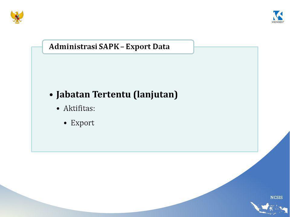 NCSIS Jabatan Tertentu (lanjutan) Aktifitas: Export Administrasi SAPK – Export Data