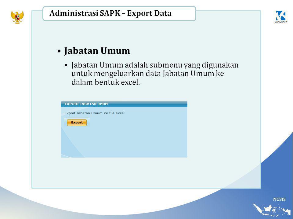 NCSIS Jabatan Umum Jabatan Umum adalah submenu yang digunakan untuk mengeluarkan data Jabatan Umum ke dalam bentuk excel. Administrasi SAPK – Export D