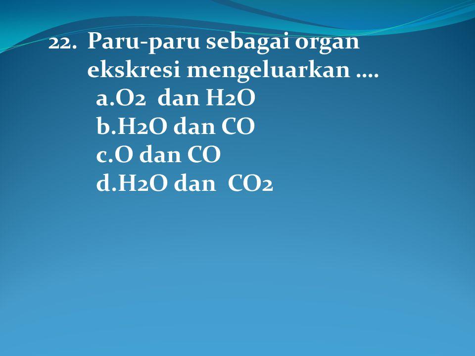 22.Paru-paru sebagai organ ekskresi mengeluarkan ….