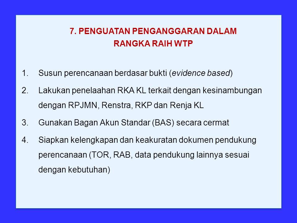 1.Susun perencanaan berdasar bukti (evidence based) 2.Lakukan penelaahan RKA KL terkait dengan kesinambungan dengan RPJMN, Renstra, RKP dan Renja KL 3