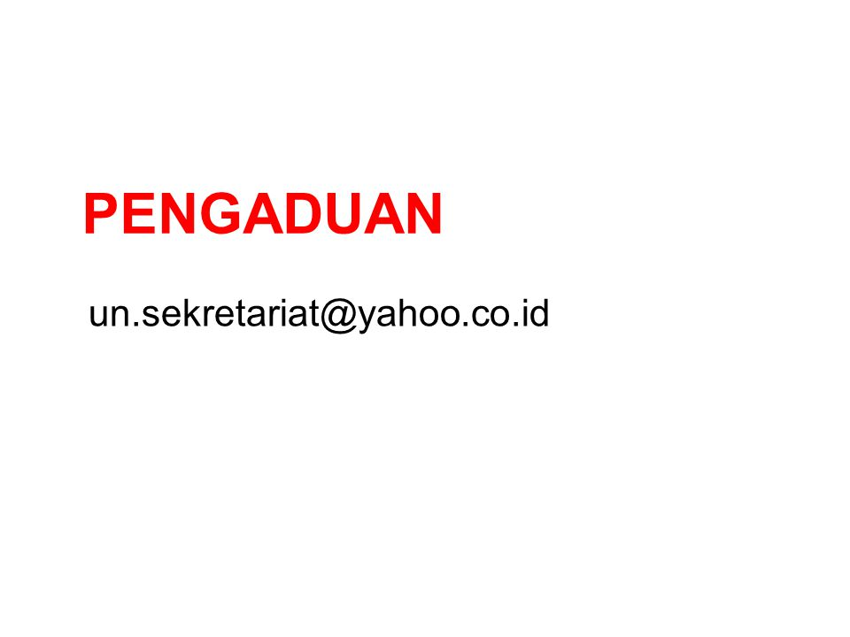 PENGADUAN un.sekretariat@yahoo.co.id