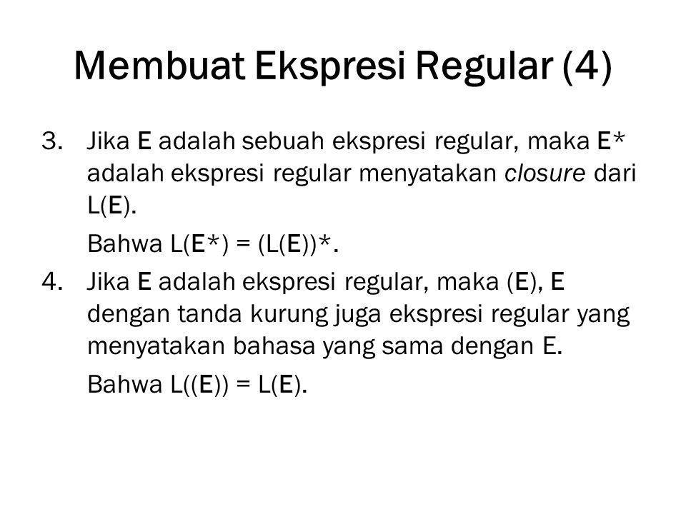Membuat Ekspresi Regular (4) 3.Jika E adalah sebuah ekspresi regular, maka E* adalah ekspresi regular menyatakan closure dari L(E). Bahwa L(E*) = (L(E