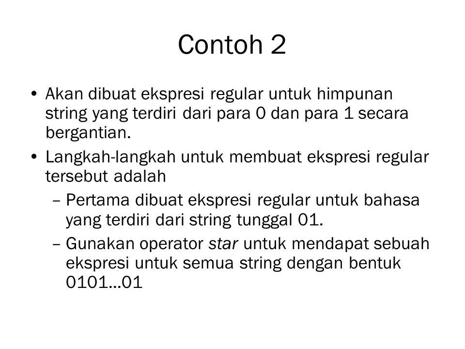 Contoh 2 Akan dibuat ekspresi regular untuk himpunan string yang terdiri dari para 0 dan para 1 secara bergantian. Langkah-langkah untuk membuat ekspr