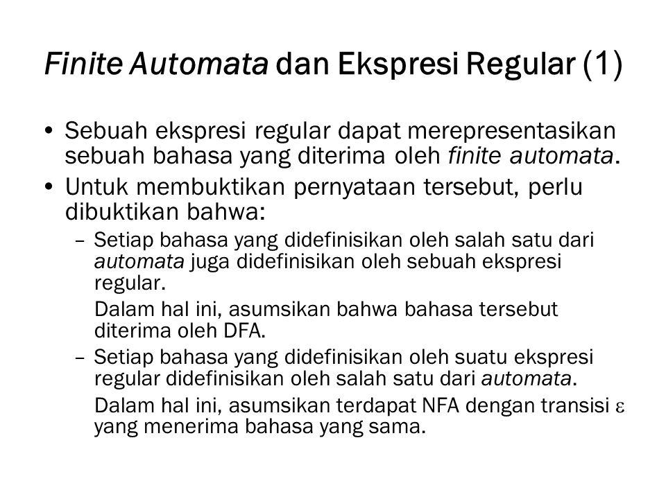 Finite Automata dan Ekspresi Regular (1) Sebuah ekspresi regular dapat merepresentasikan sebuah bahasa yang diterima oleh finite automata. Untuk membu