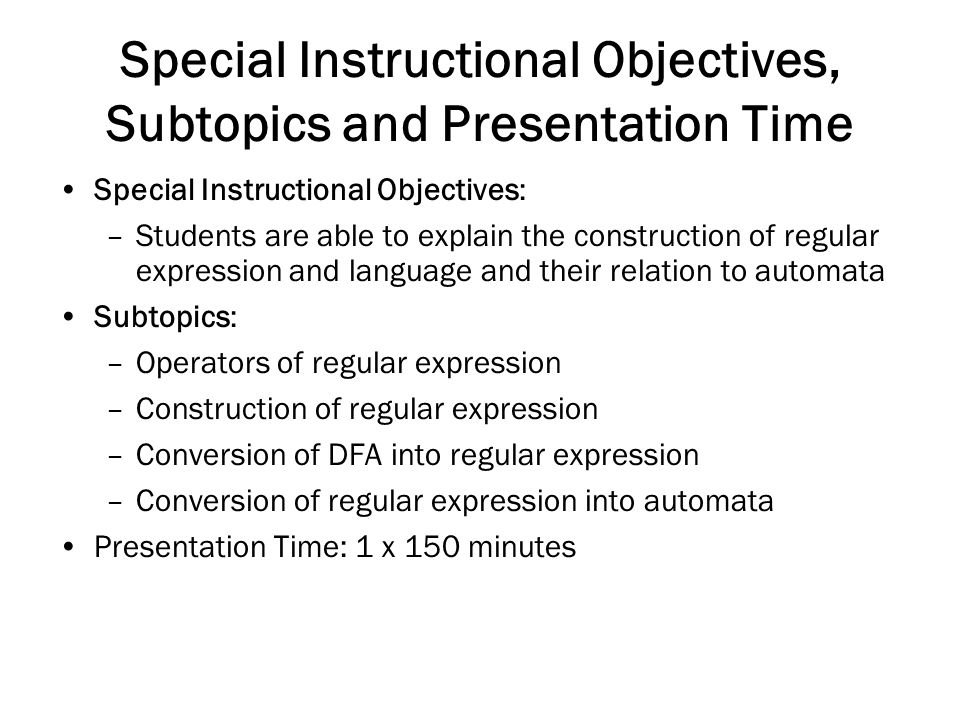 Special Instructional Objectives, Subtopics and Presentation Time Special Instructional Objectives: –Students are able to explain the construction of