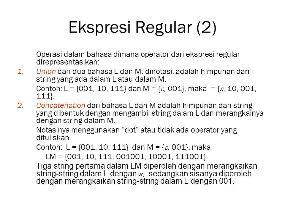 Ekspresi Regular (2) Operasi dalam bahasa dimana operator dari ekspresi regular direpresentasikan: 1.Union dari dua bahasa L dan M, dinotasi, adalah h