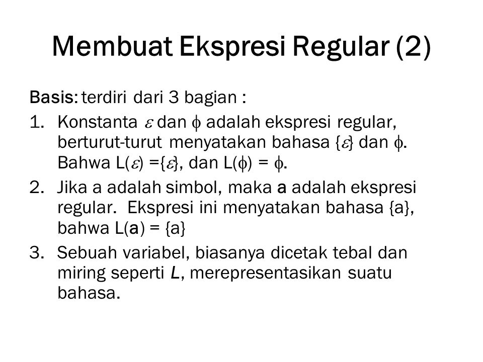 Membuat Ekspresi Regular (2) Basis: terdiri dari 3 bagian : 1.Konstanta  dan  adalah ekspresi regular, berturut-turut menyatakan bahasa {  } dan .