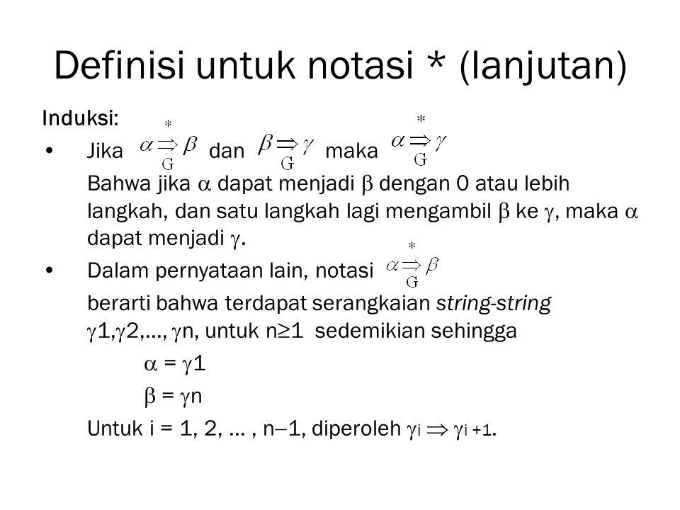 Definisi untuk notasi * (lanjutan) Induksi: Jika dan maka Bahwa jika  dapat menjadi  dengan 0 atau lebih langkah, dan satu langkah lagi mengambil 